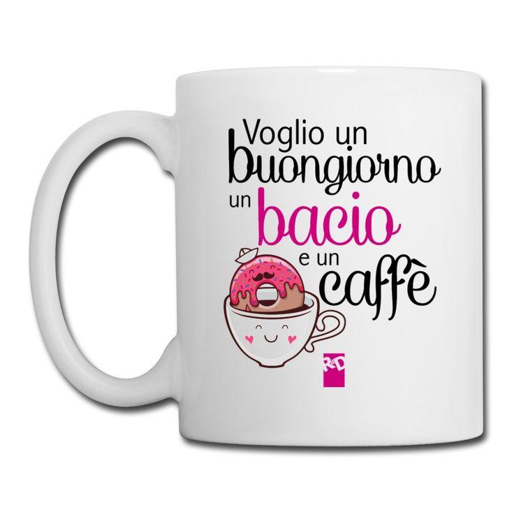Voglio un buongiorno, un bacio e un caffè - Tazza | MUGS ...
