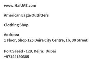American Eagle Outfitters clothing shop Deira City Centre, 1b, 30 Street 1 Floor, Shop 125  HaiUAE.com - Complete information about Dubai, Local Business pages Directory, UAE company listing, yellow pages, telephone directory. Find a business near you. Expats Guide to Dubai, Ajman, Alain, Abu Dhabi, Fujairah, Sharjah, Ras al khaimah, Umm Al Quwain, United Arab Emirates