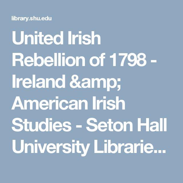 United Irish Rebellion of 1798 - Ireland & American Irish Studies - Seton Hall University Libraries at Seton Hall University