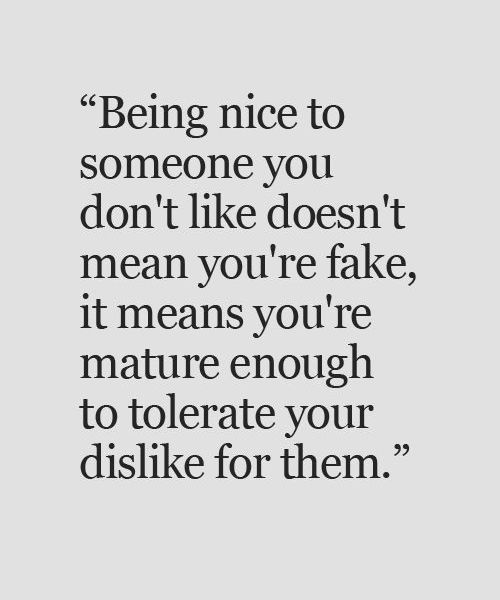 It Mean You're Mature Enough To Tolerate Your Dislike – Great Inspirational Quote