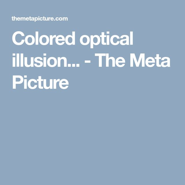Colored optical illusion... - The Meta Picture