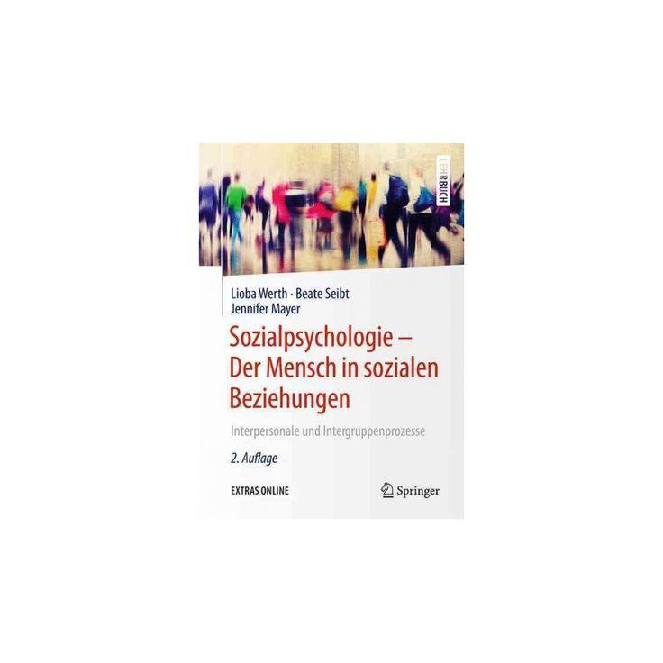 Sozialpsychologie : Der Mensch in Sozialen Beziehungen; Interpersonale Und Intergruppenprozesse