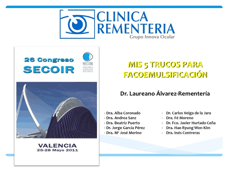 Clinica Rementeria   http://www.cirugiaocular.com  Durante el congreso de la Sociedad Española de Cirugía Implanto Refractiva (SECOIR) el Dr. Rementeria presento sus 5 trucos en la facoemulsificación.