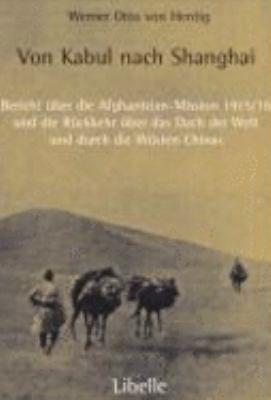 """Werner Otto von Hentig. """"Von Kabul nach Shanghai : Bericht über die Afghanistan-Mission 1915-16 und die Rückkehr über das Dach der Welt und durch die Wüsten Chinas."""" D568.2.H46  (D C Watt collection)"""