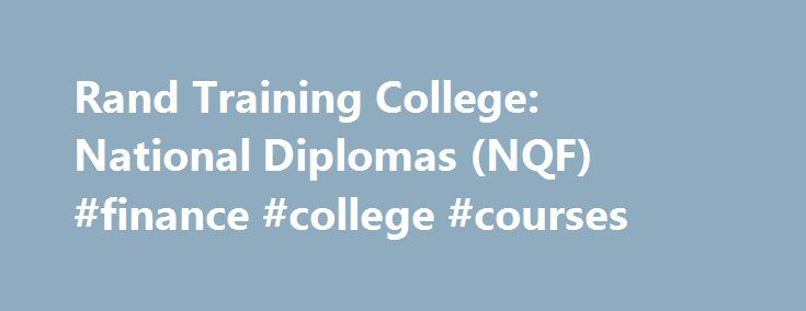 Rand Training College: National Diplomas (NQF) #finance #college #courses http://malaysia.remmont.com/rand-training-college-national-diplomas-nqf-finance-college-courses/  # Education, knowledge Excellence WELCOME TO RAND TRAINING COLLEGE Rand Training College is not your common FET institution; it is a built-up experience, where everything is geared towards your career development. Situated in the business hub of Johannesburg, Rand Training College is accessible and offers a socially…
