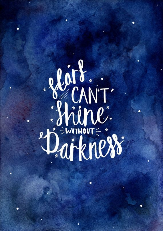 Stars Cant Shine Without Darkness A stunning watercolour print that can be hung in any room to provide some motivational support on each view.                                                                                                                                                     More