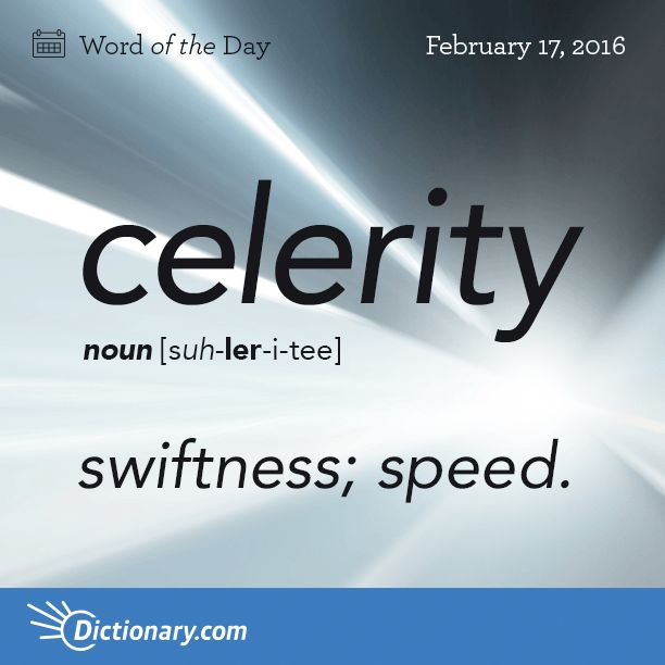 Today's Word of the Day is celerity. Learn its definition, pronunciation, etymology and more. Join over 19 million fans who boost their vocabulary every day.