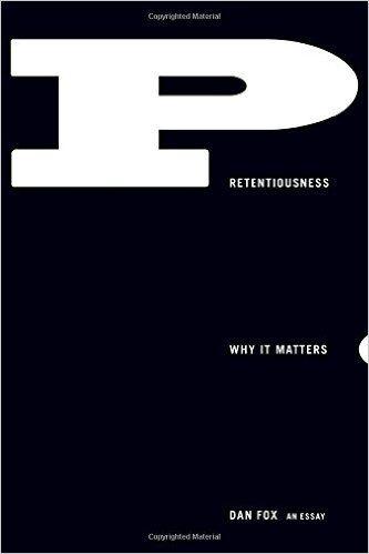 Amazon.fr - Pretentiousness: Why It Matters - Dan Fox - Livres