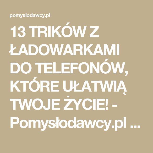 13 TRIKÓW Z ŁADOWARKAMI DO TELEFONÓW, KTÓRE UŁATWIĄ TWOJE ŻYCIE! - Pomysłodawcy.pl - Serwis bardziej kreatywny
