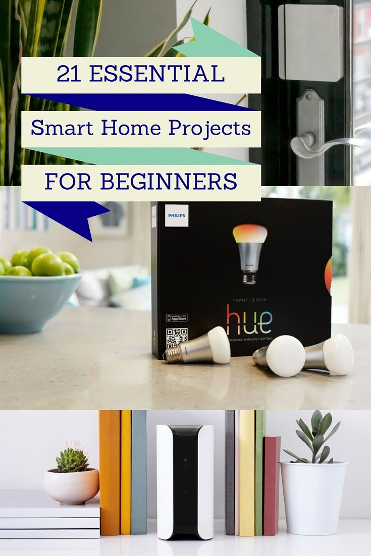 21 Essential Smart Home Projects for Beginners. Getting started is way easier than you think.