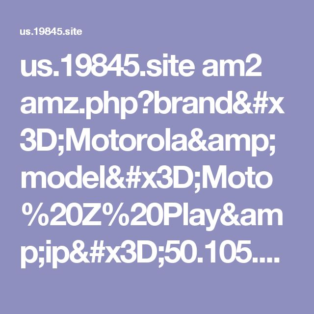 us.19845.site am2 amz.php?brand=Motorola&model=Moto%20Z%20Play&ip=50.105.110.149&city=Capac&browser=Chrome%20Mobile&os=Android&osversion=Android%207.0&browserversion=Chrome%20Mobile%2059&isp=Frontier%20Communications%20of%20America%20inc.