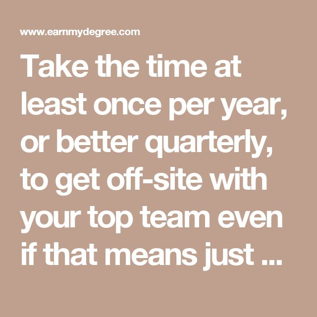 Take the time at least once per year, or better quarterly, to get off-site with your top team even if that means just you taking a strategic look at your company. Review pricing, marketing, and sales goals. Check the internal and external factors that could affect the business in the next year. If you don't do this, the day-to-day business can blind you to things that can harm your business. It also gives you direction to take for the following year.
