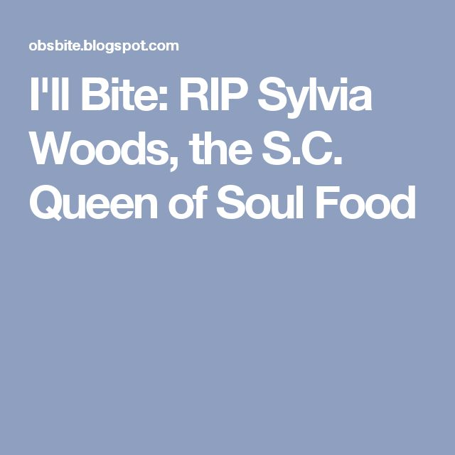 I'll Bite: RIP Sylvia Woods, the S.C. Queen of Soul Food