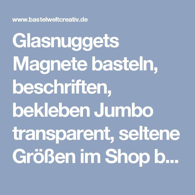 Glasnuggets Magnete basteln, beschriften, bekleben Jumbo transparent, seltene Größen im Shop bei B