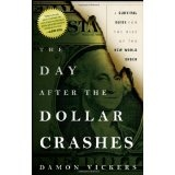 The Day After the Dollar Crashes: A Survival Guide for the Rise of the New World Order (Hardcover)By Damon Vickers