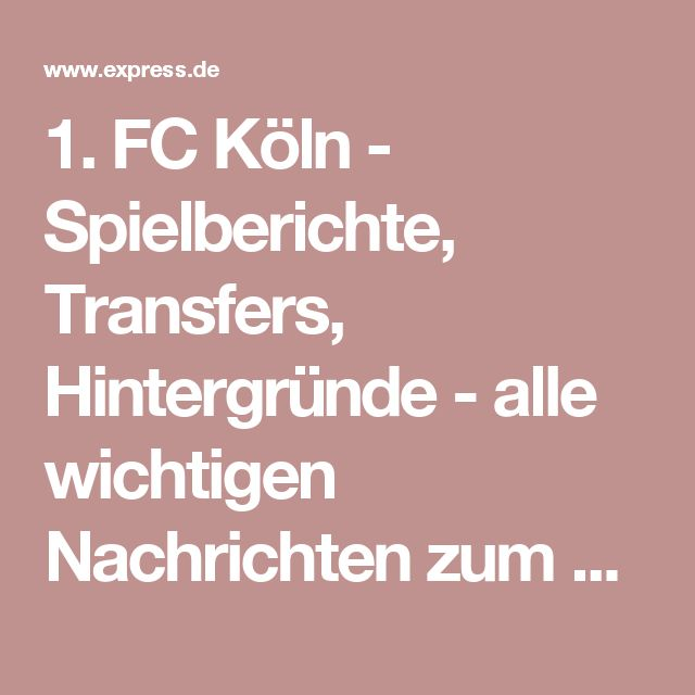 1. FC Köln - Spielberichte, Transfers, Hintergründe - alle wichtigen Nachrichten zum 1. FC Köln. | Express.de