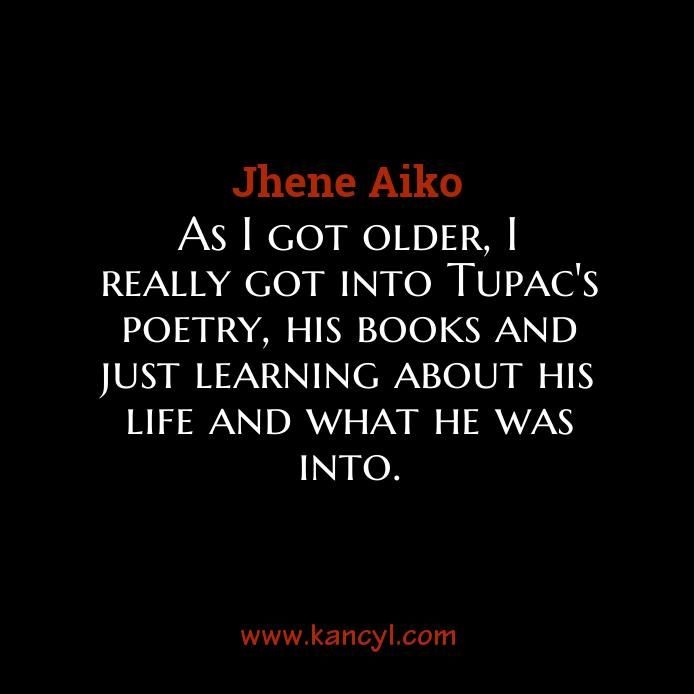 """""""As I got older, I really got into Tupac's poetry, his books and just learning about his life and what he was into."""", Jhene Aiko"""