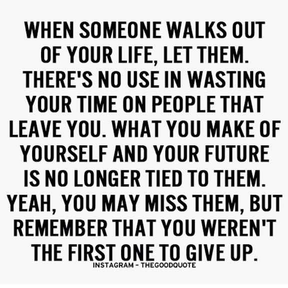 When Someone Walks Out Of Your Life Let Them Theres No Use In
