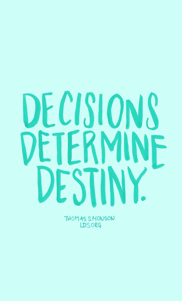 Decisions determine destiny. —Thomas S. Monson #LDS