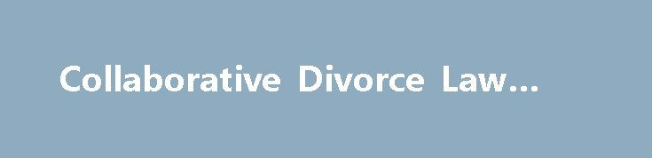 Collaborative Divorce Law #law http://law.remmont.com/collaborative-divorce-law-law/  #collaborative law # Collaborative Divorce Law Increasingly, couples are looking to collaborative law as a more positive way to approach divorce. In a collaborative divorce, the spouses and their attorneys negotiate a divorce settlement without going to court. The focus […]