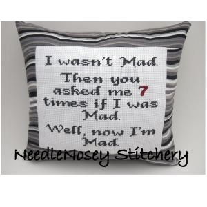 Cross Stitch Pillow Funny Quote Gray Pillow Mad by NeedleNosey ~ This sounds just like me lol