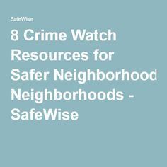 8 Crime Watch Resources for Safer Neighborhoods - SafeWise