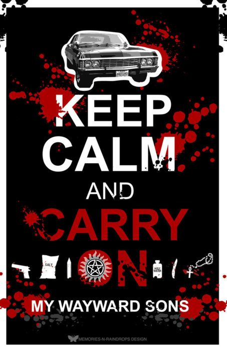 Keep Calm and Carry On my Wayward Sons. From Supernatural #keep_calm #supernatural