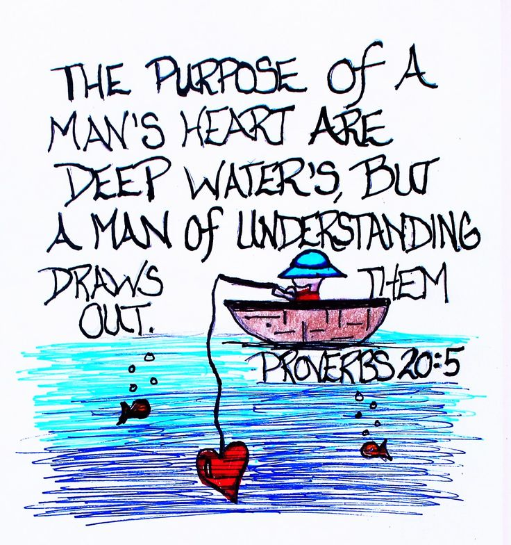 """""""The Purpose of a man's heart are deep water's, but a man of understanding draws them out."""" Proverbs 20:5 (Scripture doodle of encouragement)"""