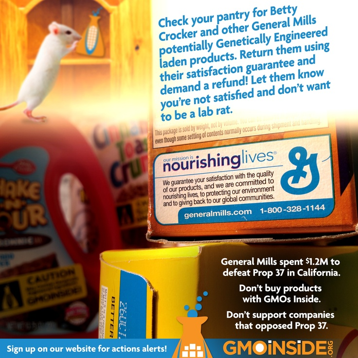 GMO Insiders check your pantry for any General Mills products and find the satisfaction guarantee. Return that product letting them know that you're not satisfied with being kept in the dark about GMO ingredients.  Repin #GMOInside