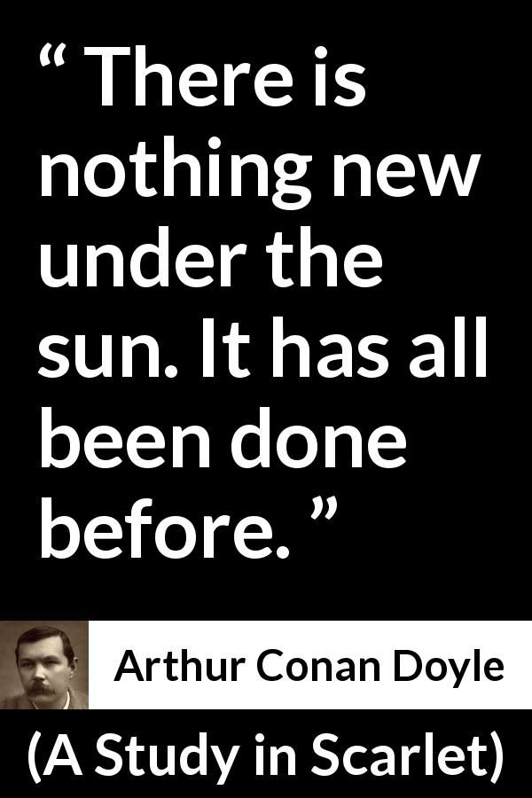Arthur Conan Doyle - A Study in Scarlet - There is nothing new under the sun. It has all been done before.