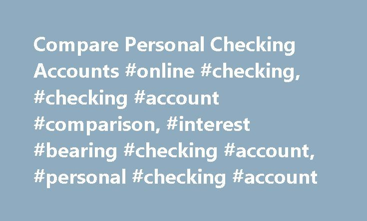 Compare Personal Checking Accounts #online #checking, #checking #account #comparison, #interest #bearing #checking #account, #personal #checking #account http://raleigh.nef2.com/compare-personal-checking-accounts-online-checking-checking-account-comparison-interest-bearing-checking-account-personal-checking-account/  # Find a Location Find the checking account that checks all the right boxes. Enroll in KeyBank Relationship Rewards ® and start earning points. Please read our Agreements and…