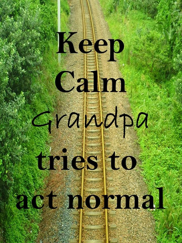 Keep Calm 74 Keep Calm #grandpa tries to act normal