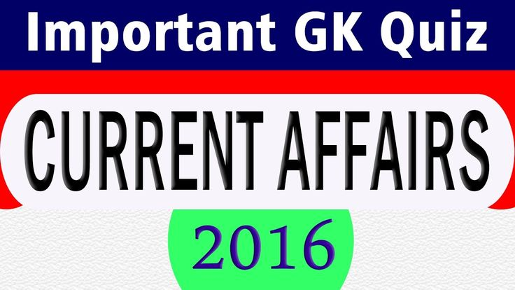 Important GK Current Affairs 2016 Quiz Questions and Answers