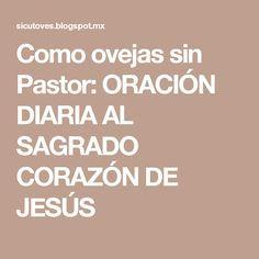 Como ovejas sin Pastor: ORACIÓN DIARIA AL SAGRADO CORAZÓN DE JESÚS