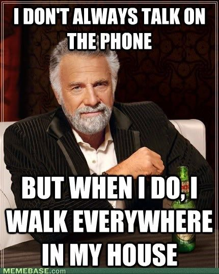 I don't always talk on the phone.....