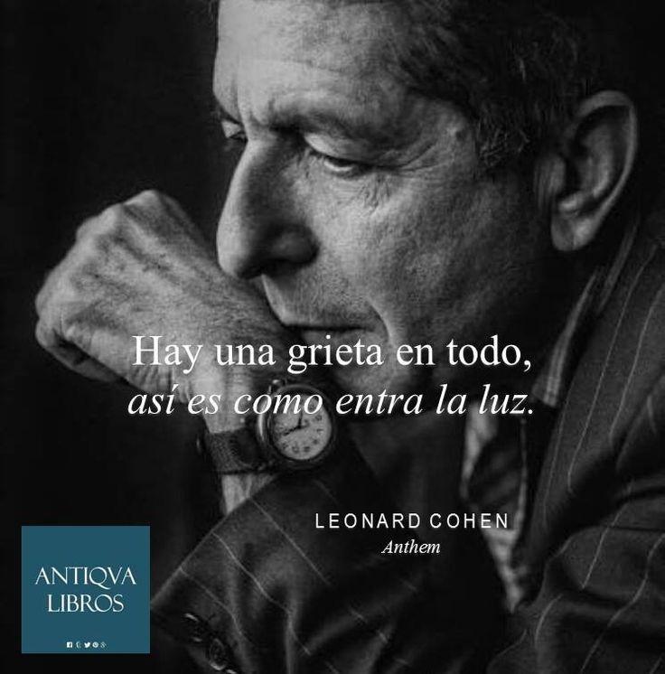 """""""Hay una grieta en todo, así es como entra la luz"""". – Leonard Cohen"""
