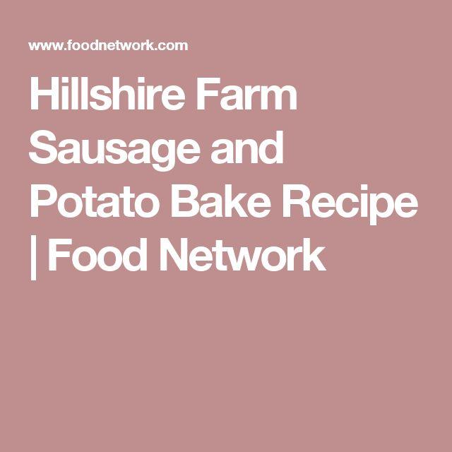 Hillshire Farm Sausage and Potato Bake Recipe   Food Network