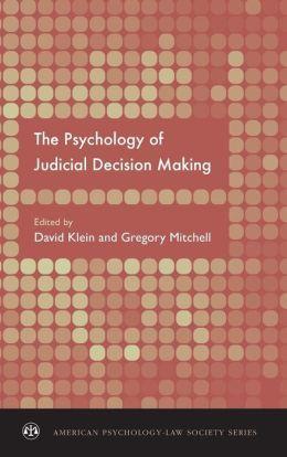 The psychology of judicial decision making / edited by David      Klein, Gregory Mitchell. -- Oxford ; New York : Oxford      University Press, 2010 http://absysnet.bbtk.ull.es/cgi-bin/abnetopac01?TITN=512662