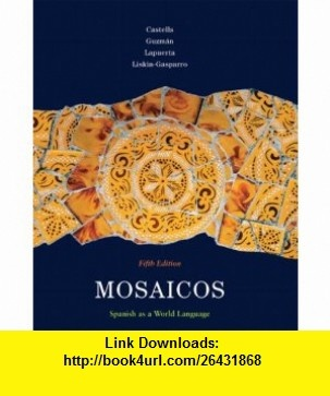 Mosaicos Spanish as a World Language (5th Edition) (9780135001530) Matilde Olivella Castells, Elizabeth E. Guzm�n, Paloma Lapuerta, Judith E. Liskin-Gasparro , ISBN-10: 0135001536  , ISBN-13: 978-0135001530 ,  , tutorials , pdf , ebook , torrent , downloads , rapidshare , filesonic , hotfile , megaupload , fileserve