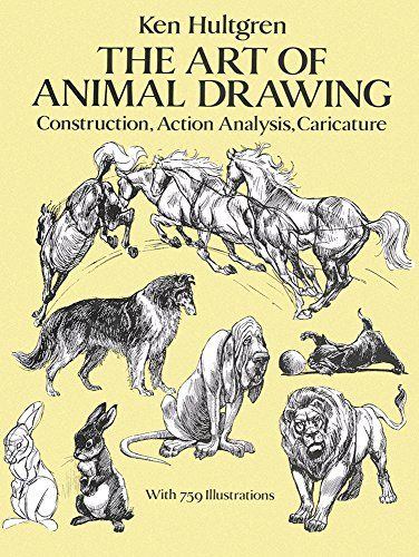 The Art of Animal Drawing: Construction, Action Analysis, Caricature by Ken Hultgren: I'VE NEVER FOUND A BETTER BOOK ABOUT HOW TO DRAW ANIMALS