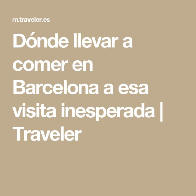 Dónde llevar a comer en Barcelona a esa visita inesperada | Traveler