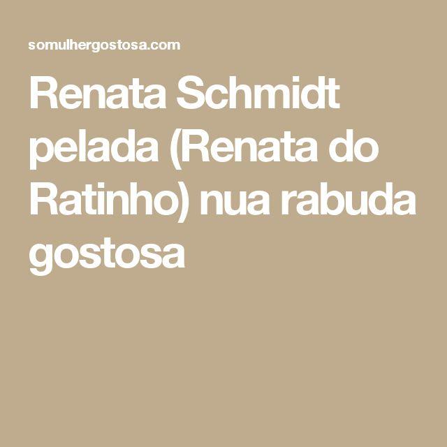 Renata Schmidt pelada (Renata do Ratinho) nua rabuda gostosa