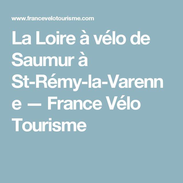 La Loire à vélo de Saumur à St-Rémy-la-Varenne — France Vélo Tourisme