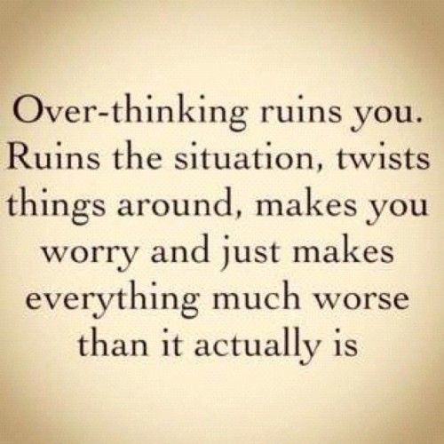 I wish I could remember this! Do not overthink - it ruins