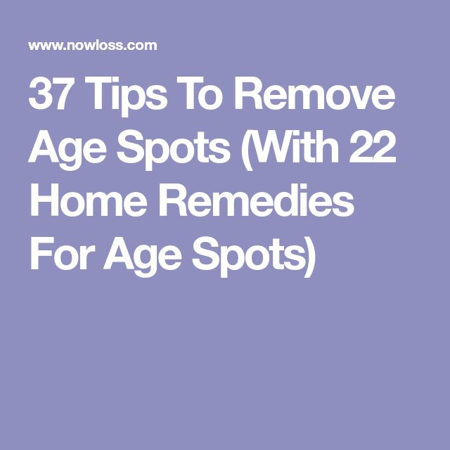 37 Tips To Remove Age Spots (With 22 Home Remedies For Age Spots)