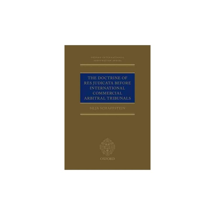 The Doctrine of Res Judicata Before Internat ( Oxford International Arbitration Series) (Hardcover)