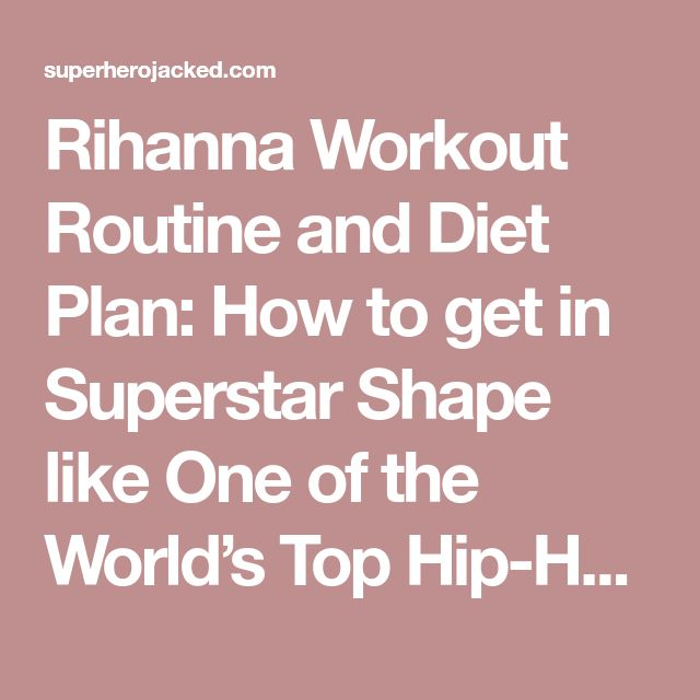Rihanna Workout Routine and Diet Plan: How to get in Superstar Shape like One of the World's Top Hip-Hop Stars