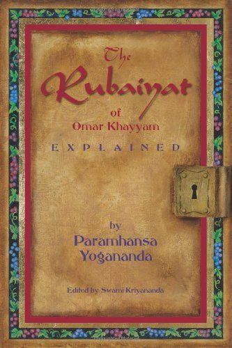 The Rubaiyat of Omar Khayyam by Paramhansa Yogananda.