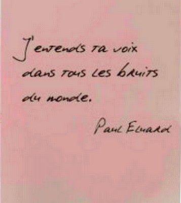 I hear your voice in all the world's noise ~ Paul Eluard