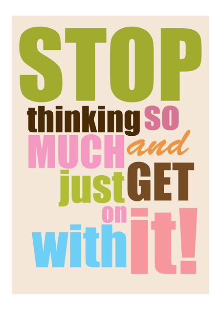 Absolutely need this sometimes!: Stop Thinking, Remember This, Life Mottos, Daily Motivation, Take Action, Living, Weights Loss, Inspiration Quotes, True Stories